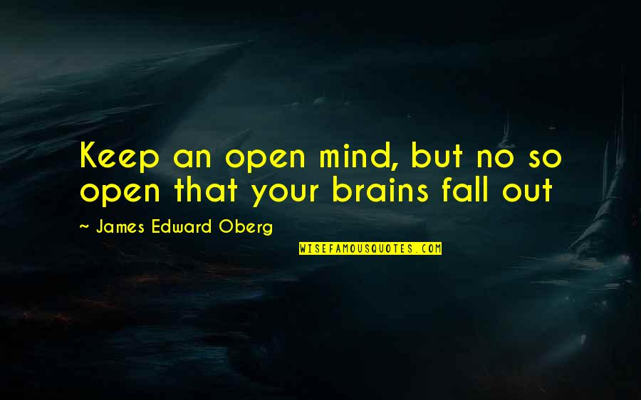 James Oberg Quotes By James Edward Oberg: Keep an open mind, but no so open