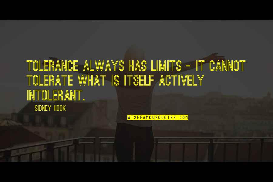 James Oberg Quotes By Sidney Hook: Tolerance always has limits - it cannot tolerate