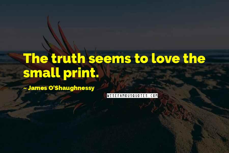 James O'Shaughnessy quotes: The truth seems to love the small print.