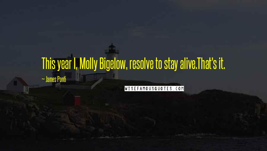 James Ponti quotes: This year I, Molly Bigelow, resolve to stay alive.That's it.
