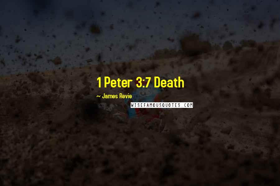 James Revie quotes: 1 Peter 3:7 Death