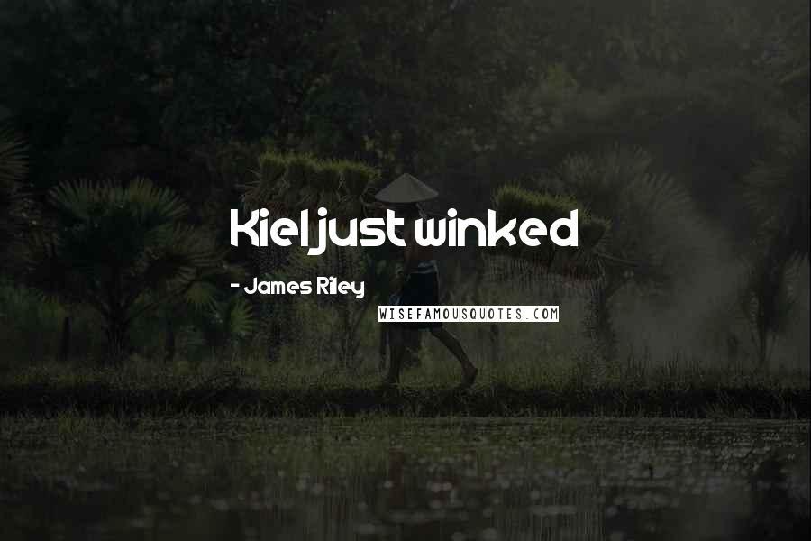 James Riley quotes: Kiel just winked
