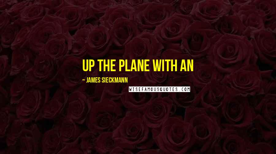 James Sieckmann quotes: up the plane with an