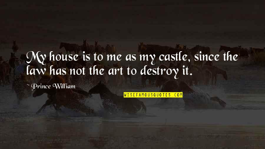 James Smithson Quotes By Prince William: My house is to me as my castle,