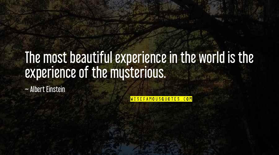 James Steerforth Quotes By Albert Einstein: The most beautiful experience in the world is