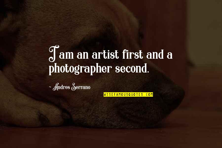 James Steerforth Quotes By Andres Serrano: I am an artist first and a photographer