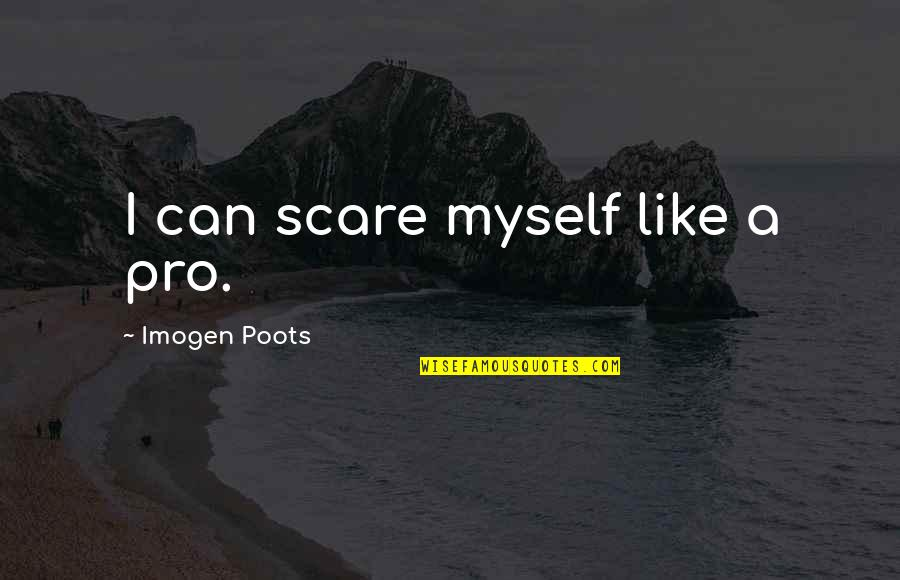 James Steerforth Quotes By Imogen Poots: I can scare myself like a pro.