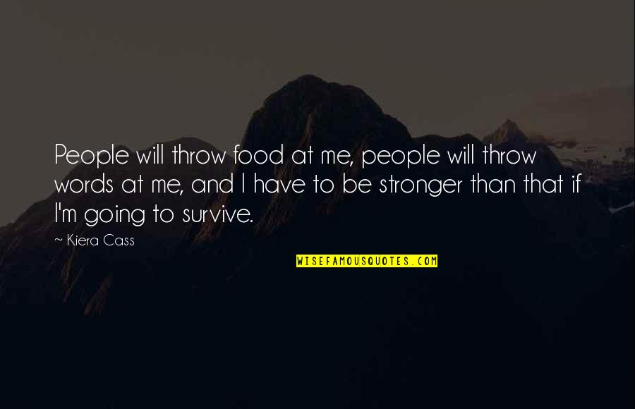 James Steerforth Quotes By Kiera Cass: People will throw food at me, people will