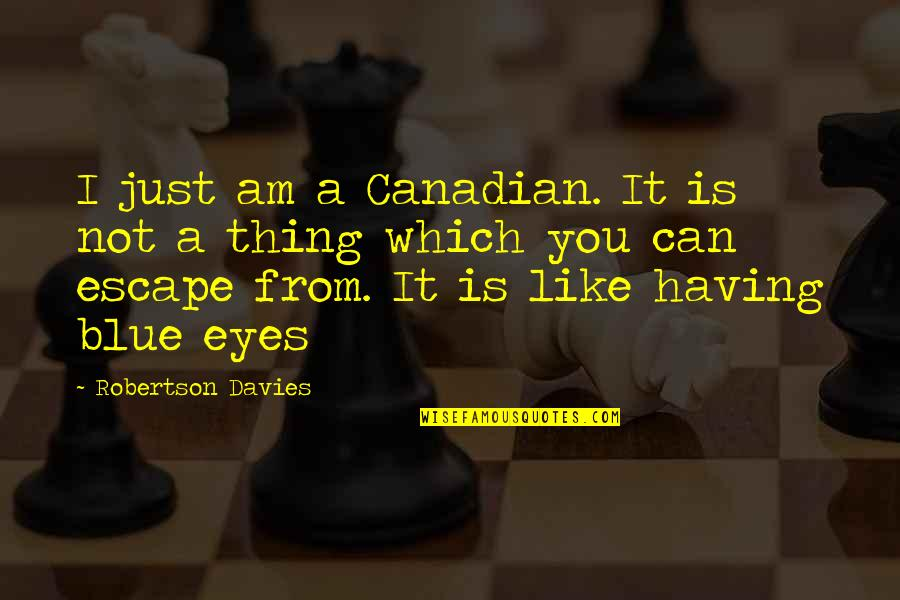 James Steerforth Quotes By Robertson Davies: I just am a Canadian. It is not