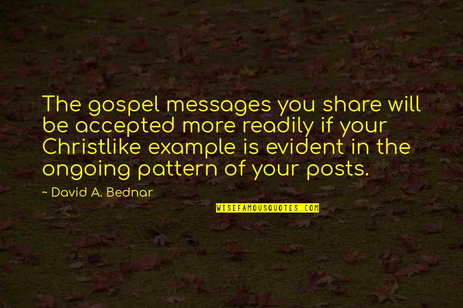 James Stewart Theologian Quotes By David A. Bednar: The gospel messages you share will be accepted