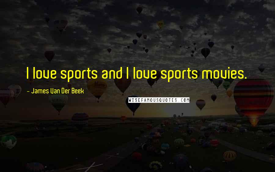 James Van Der Beek quotes: I love sports and I love sports movies.