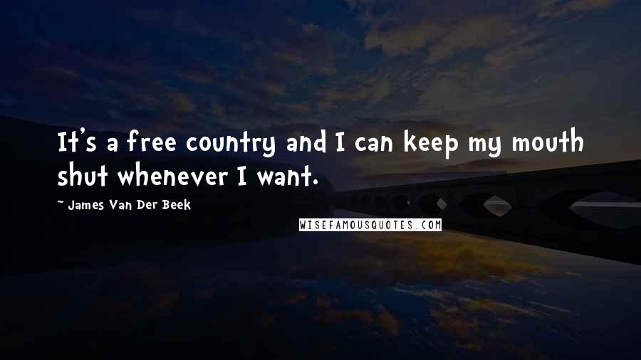 James Van Der Beek quotes: It's a free country and I can keep my mouth shut whenever I want.