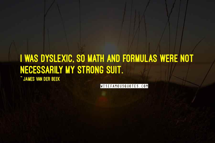 James Van Der Beek quotes: I was dyslexic, so math and formulas were not necessarily my strong suit.