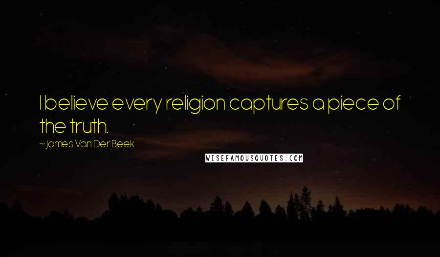 James Van Der Beek quotes: I believe every religion captures a piece of the truth.