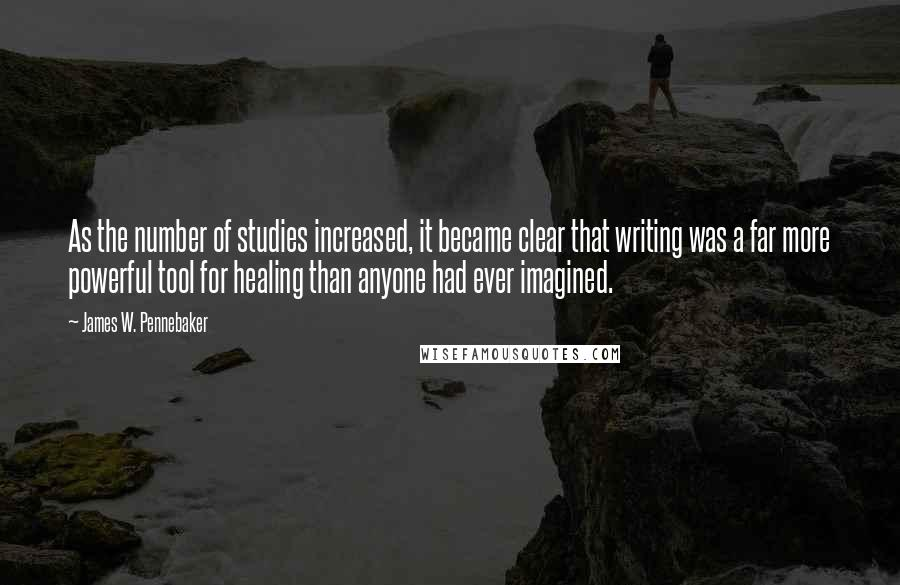 James W. Pennebaker quotes: As the number of studies increased, it became clear that writing was a far more powerful tool for healing than anyone had ever imagined.