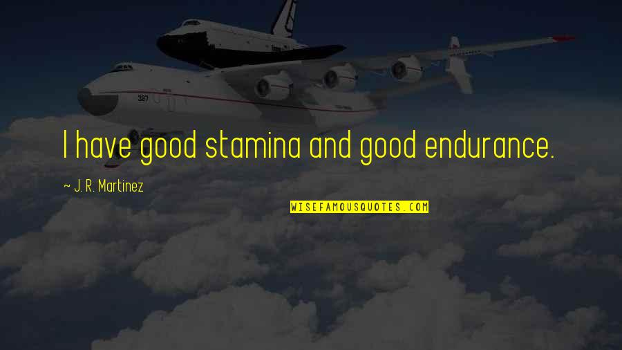 James Webb Young Quotes By J. R. Martinez: I have good stamina and good endurance.