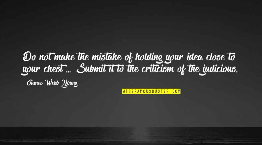 James Webb Young Quotes By James Webb Young: Do not make the mistake of holding your