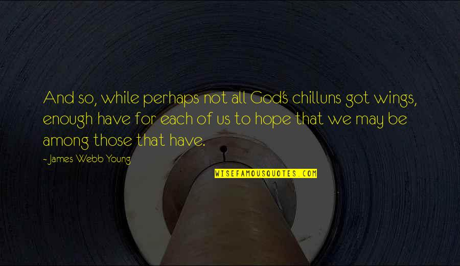 James Webb Young Quotes By James Webb Young: And so, while perhaps not all God's chilluns