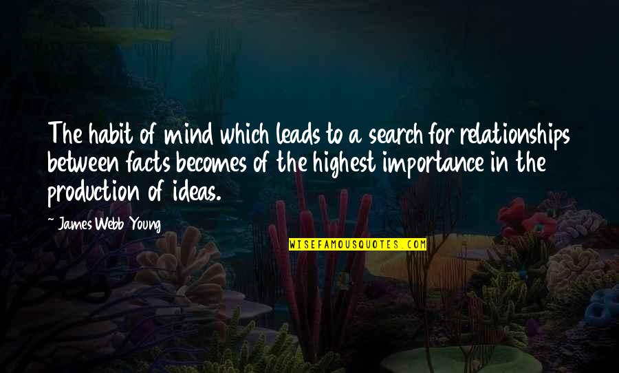 James Webb Young Quotes By James Webb Young: The habit of mind which leads to a