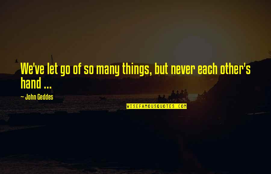 James Webb Young Quotes By John Geddes: We've let go of so many things, but