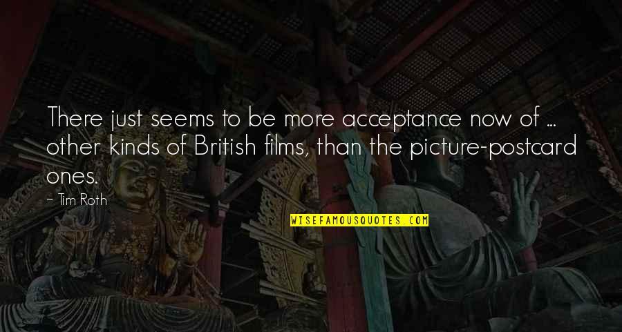 James Webb Young Quotes By Tim Roth: There just seems to be more acceptance now