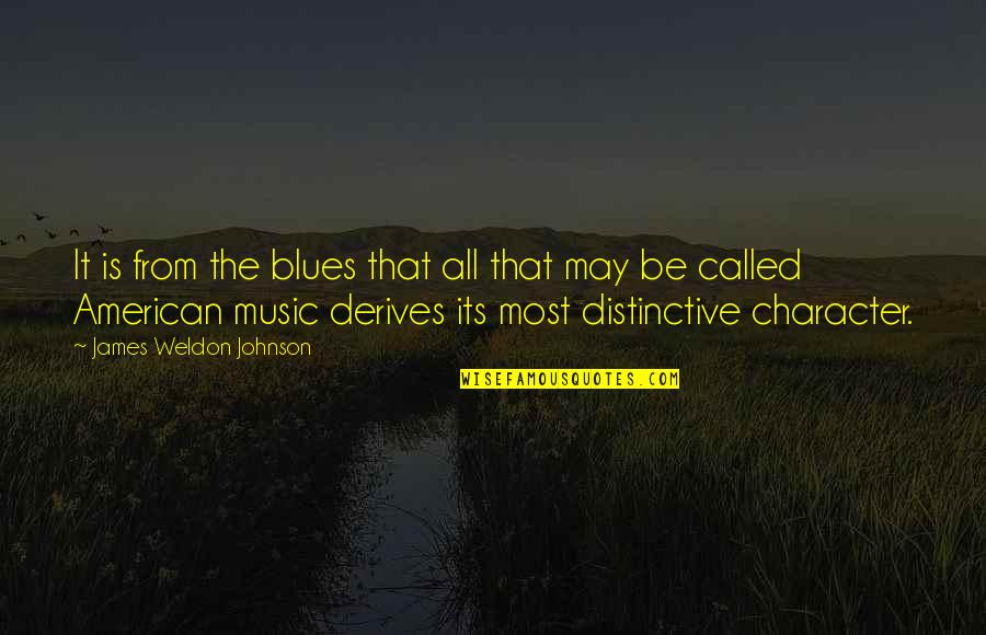James Weldon Quotes By James Weldon Johnson: It is from the blues that all that