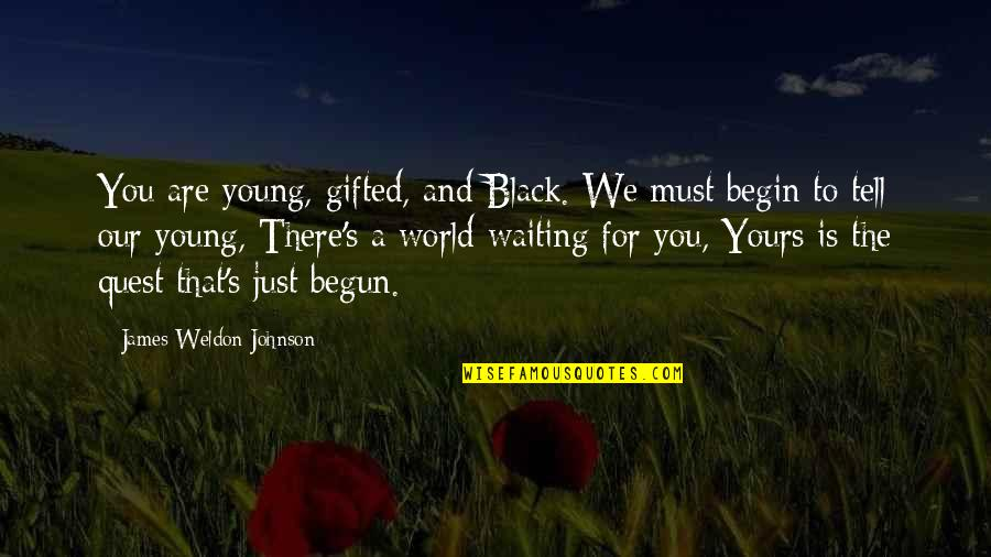 James Weldon Quotes By James Weldon Johnson: You are young, gifted, and Black. We must