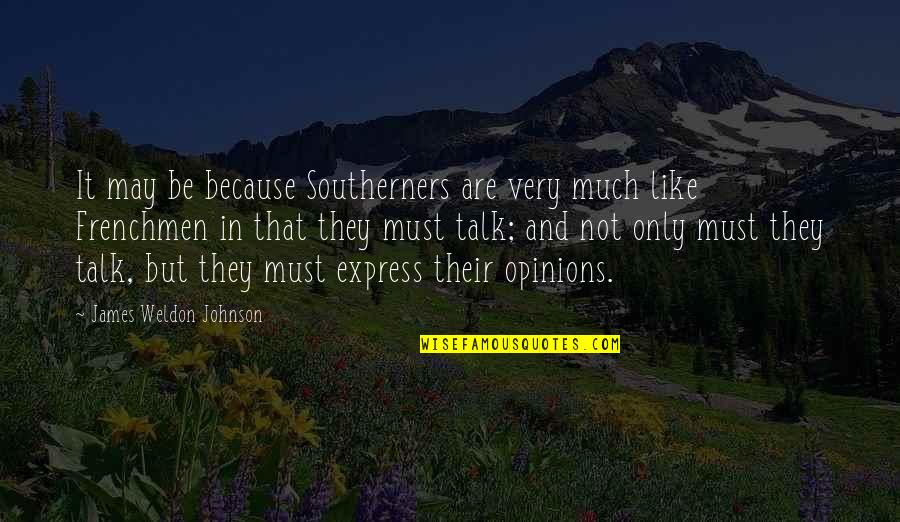 James Weldon Quotes By James Weldon Johnson: It may be because Southerners are very much