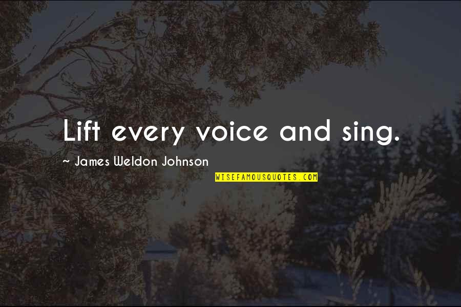 James Weldon Quotes By James Weldon Johnson: Lift every voice and sing.