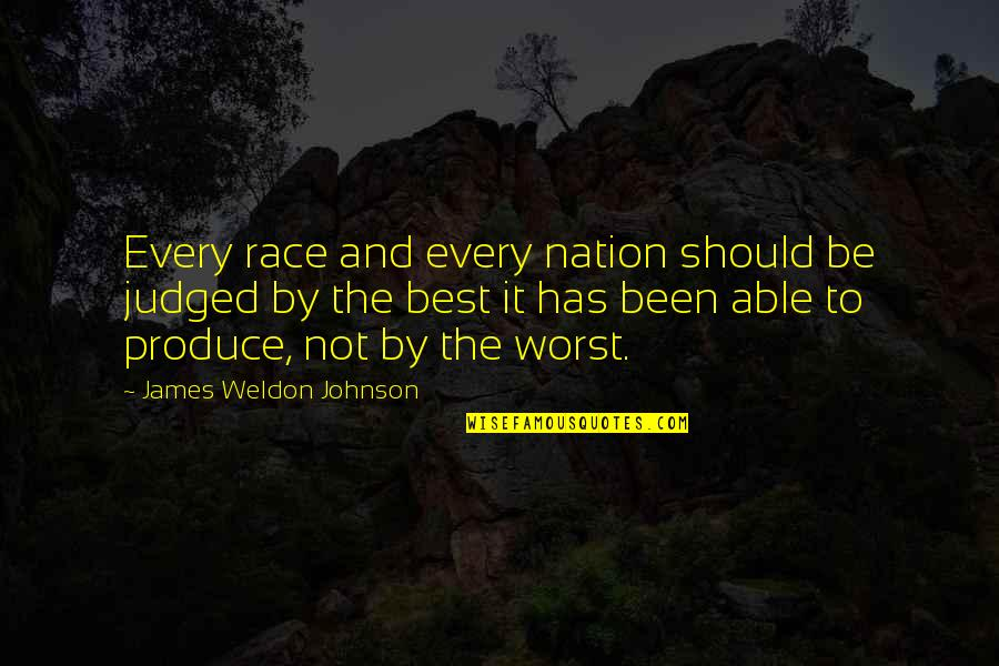 James Weldon Quotes By James Weldon Johnson: Every race and every nation should be judged