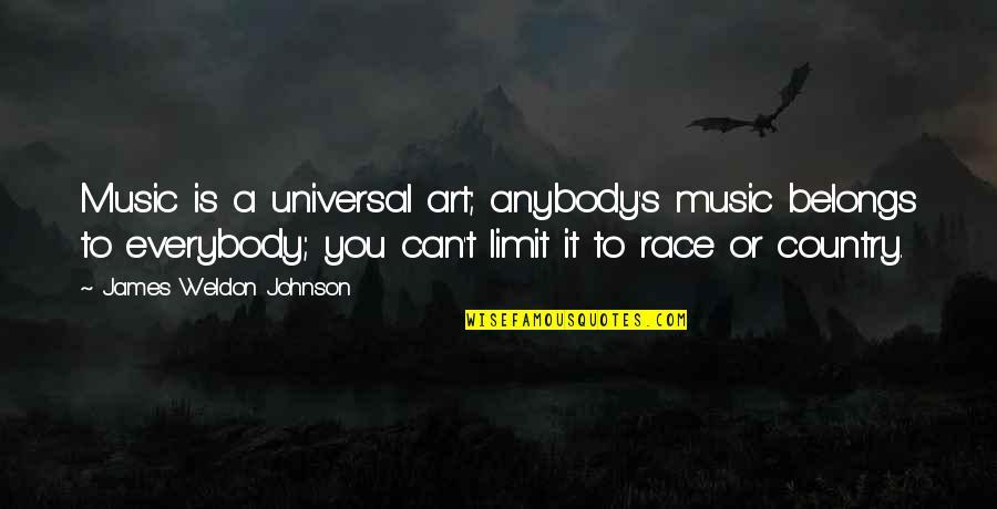 James Weldon Quotes By James Weldon Johnson: Music is a universal art; anybody's music belongs