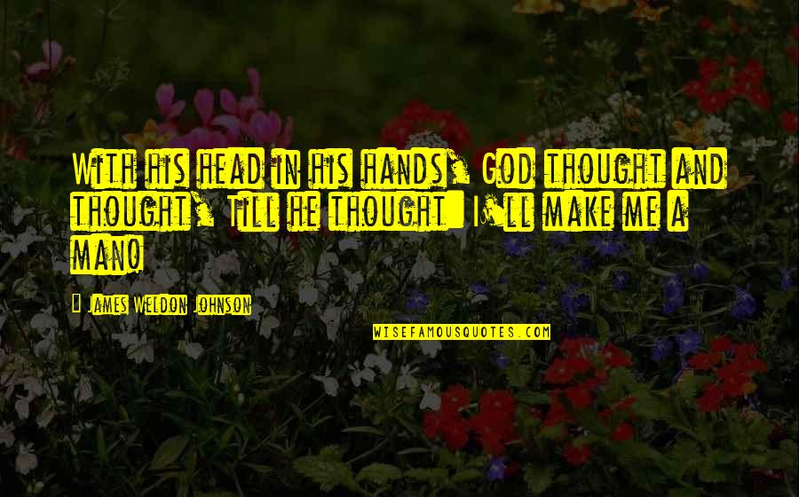 James Weldon Quotes By James Weldon Johnson: With his head in his hands, God thought