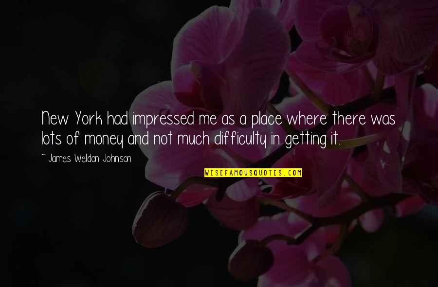 James Weldon Quotes By James Weldon Johnson: New York had impressed me as a place