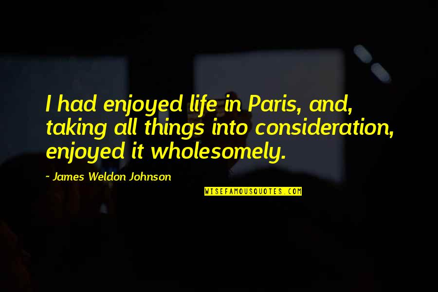 James Weldon Quotes By James Weldon Johnson: I had enjoyed life in Paris, and, taking