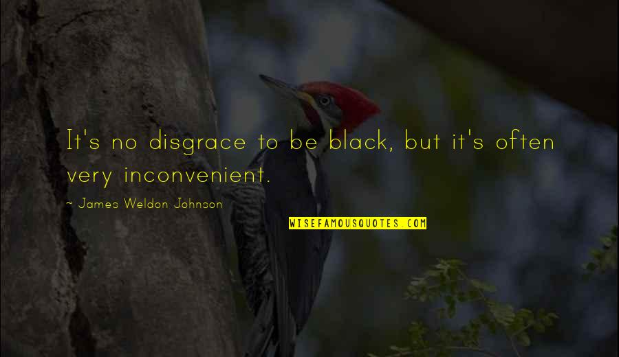 James Weldon Quotes By James Weldon Johnson: It's no disgrace to be black, but it's