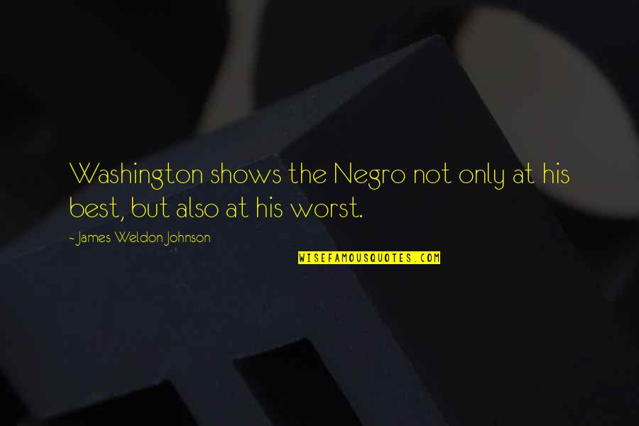 James Weldon Quotes By James Weldon Johnson: Washington shows the Negro not only at his