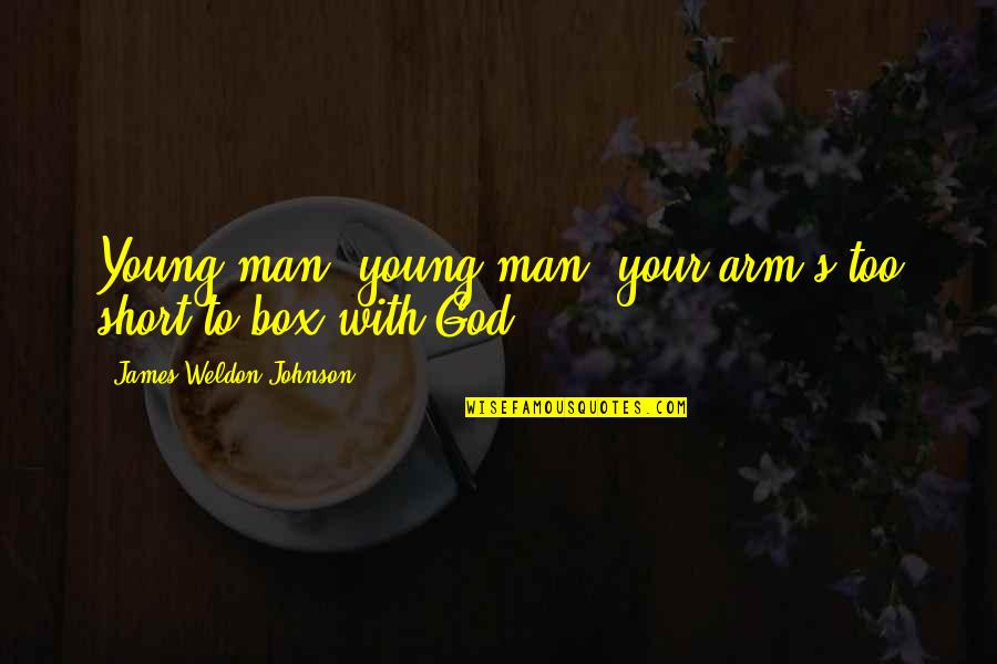 James Weldon Quotes By James Weldon Johnson: Young man, young man, your arm's too short