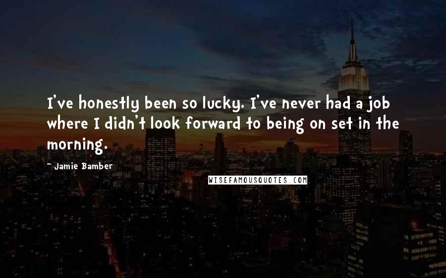 Jamie Bamber quotes: I've honestly been so lucky. I've never had a job where I didn't look forward to being on set in the morning.
