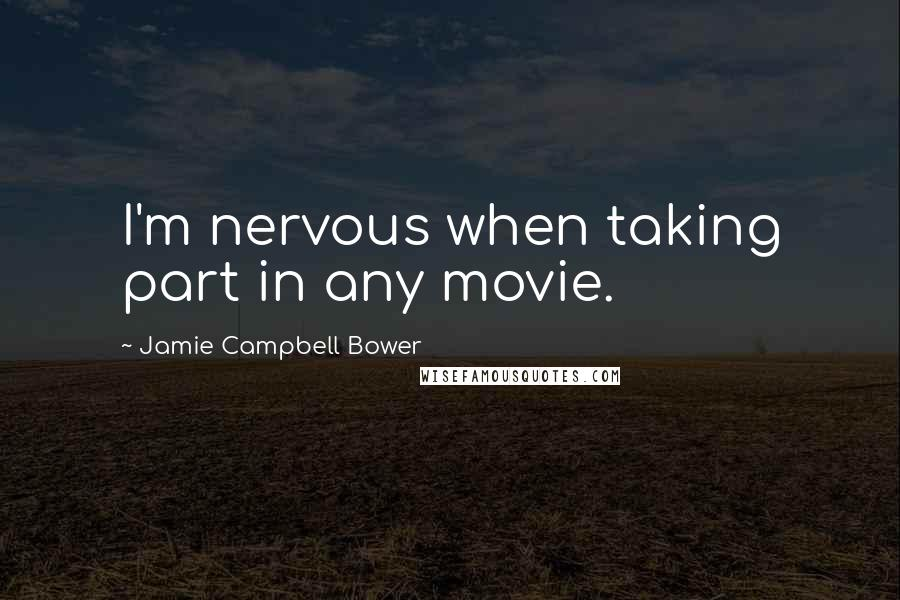 Jamie Campbell Bower quotes: I'm nervous when taking part in any movie.