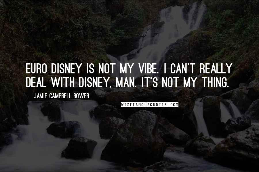 Jamie Campbell Bower quotes: Euro Disney is not my vibe. I can't really deal with Disney, man. It's not my thing.
