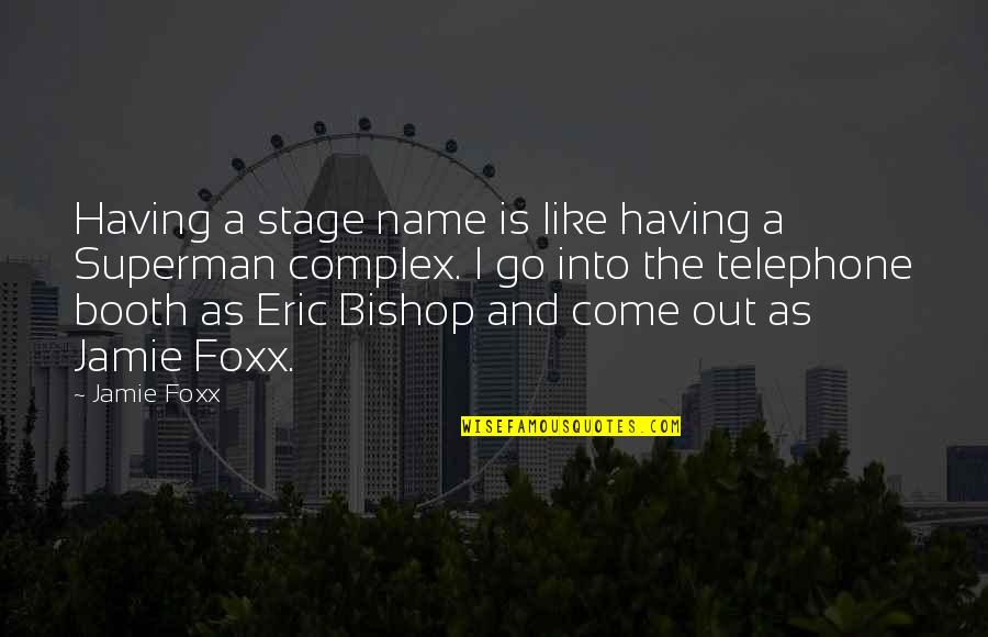 Jamie Foxx Best Quotes By Jamie Foxx: Having a stage name is like having a