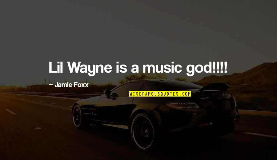 Jamie Foxx Best Quotes By Jamie Foxx: Lil Wayne is a music god!!!!