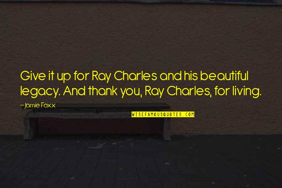 Jamie Foxx Best Quotes By Jamie Foxx: Give it up for Ray Charles and his