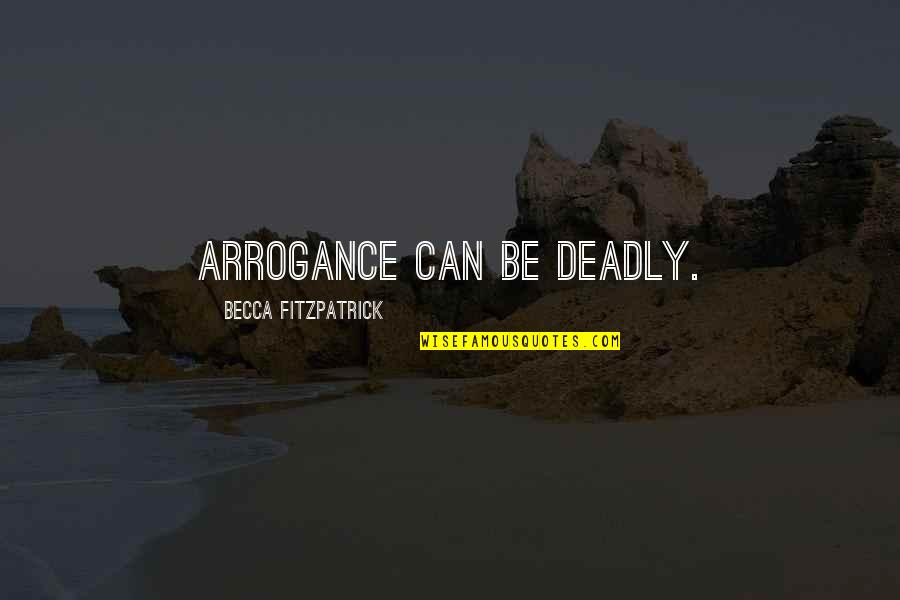 Jamie Grace Quotes By Becca Fitzpatrick: Arrogance can be deadly.