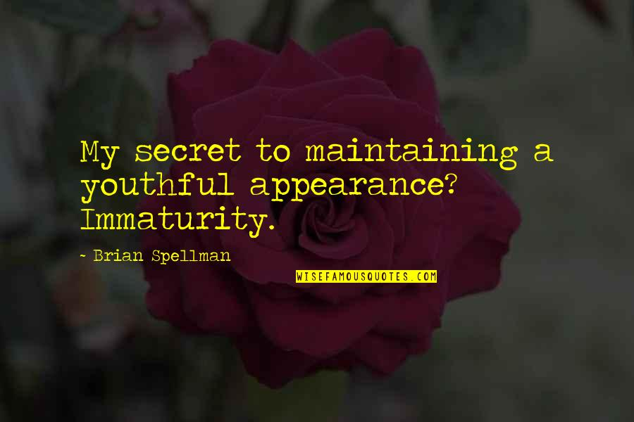 Jamie Grace Quotes By Brian Spellman: My secret to maintaining a youthful appearance? Immaturity.