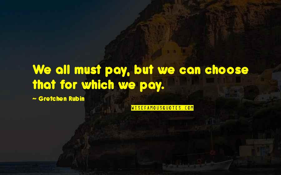 Jamie Grace Quotes By Gretchen Rubin: We all must pay, but we can choose