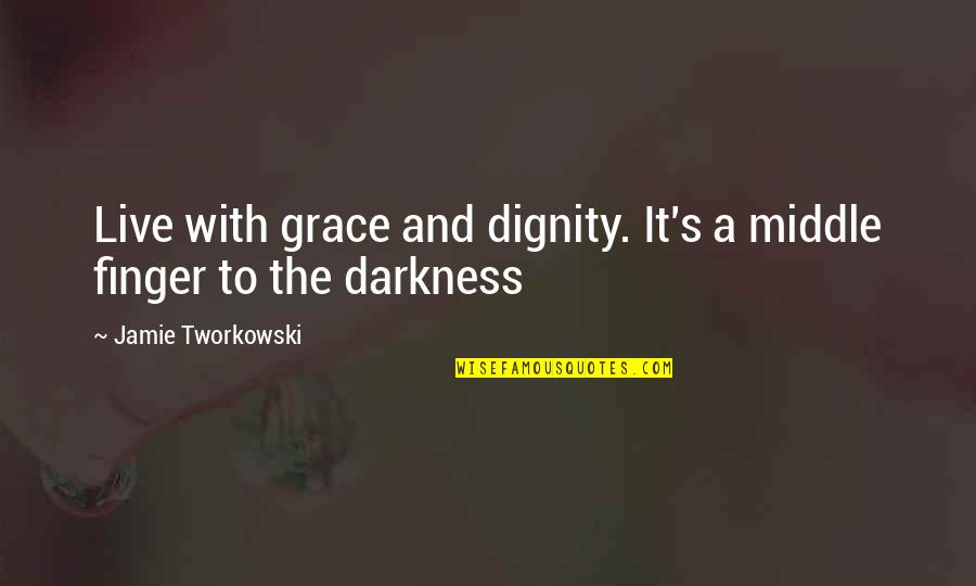 Jamie Grace Quotes By Jamie Tworkowski: Live with grace and dignity. It's a middle