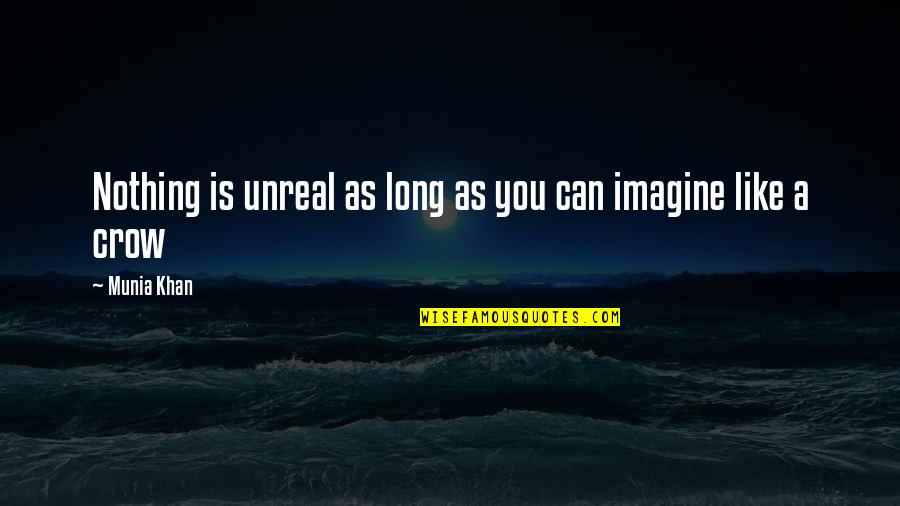 Jamie Grace Quotes By Munia Khan: Nothing is unreal as long as you can