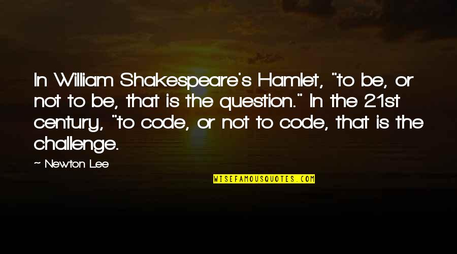 """Jamie Grace Quotes By Newton Lee: In William Shakespeare's Hamlet, """"to be, or not"""