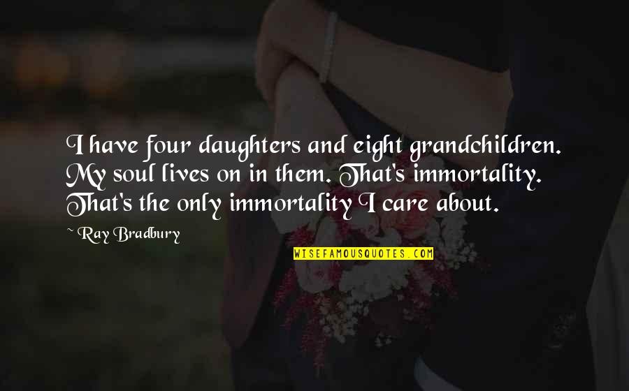Jamie Grace Quotes By Ray Bradbury: I have four daughters and eight grandchildren. My